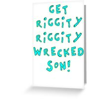 Get Riggity Riggity Wrecked, Son! Greeting Card