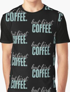 But First Coffee Chalkboard Design Graphic T-Shirt