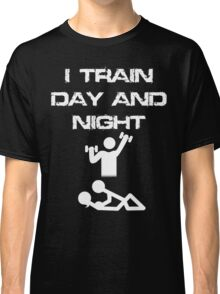 I train day and night Classic T-Shirt