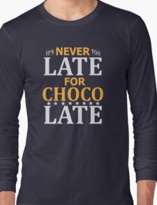 Never Too Late For Chocolate! Fanny T-Shirts Long Sleeve T-Shirt