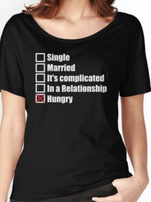 Single, Taken, Hungry Women's Relaxed Fit T-Shirt