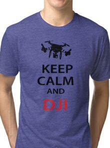 Keep Calm And DJI Tri-blend T-Shirt