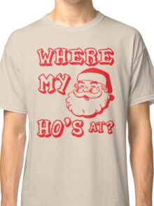 Where My Ho's At? Classic T-Shirt