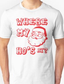 Where My Ho's At? Unisex T-Shirt