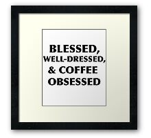 Blessed, Well-Dressed, & Coffee Obsessed  Framed Print