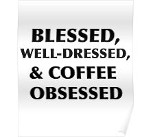 Blessed, Well-Dressed, & Coffee Obsessed  Poster