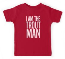 I Am The Trout Man Kids Tee