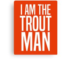 I Am The Trout Man Canvas Print