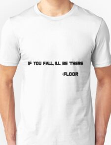 if you fall,ill be there-floor Unisex T-Shirt