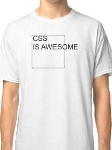 CSS IS AWESOME  Classic T-Shirt
