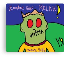 """Zombie Says: Relax"" by Richard F. Yates Canvas Print"