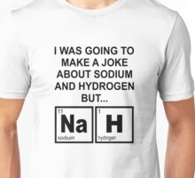 A Joke About Sodium And Hydrogen NaH Unisex T-Shirt