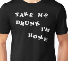 Take Me Drunk, I'm Home Unisex T-Shirt