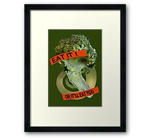 Eat it - or it'll eat you! Framed Print