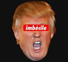 Trump  imbécile Unisex T-Shirt