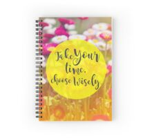 Take your time, choose wisely. Spiral Notebook