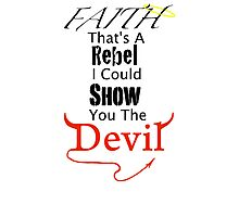 Faith Is A Rebel Photographic Print