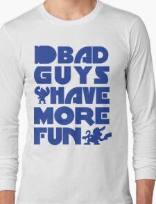 Bad Guys Have More Fun Long Sleeve T-Shirt