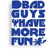 Bad Guys Have More Fun Canvas Print