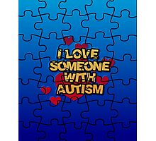 I Love Someone With Autism  Photographic Print