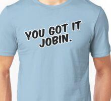 """You got it Jobin."" Unisex T-Shirt"