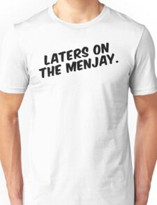 """""""Laters on the menjay."""" Unisex T-Shirt"""