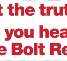 Is that the truth? Or did you hear it on the Bolt Report? Sticker