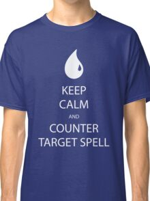 Keep Calm And Counter Target Spell Classic T-Shirt