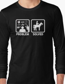 Funny Horse Riding Problem Solved Long Sleeve T-Shirt