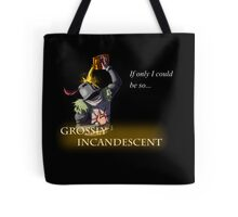 Grossly Incandescent Tote Bag
