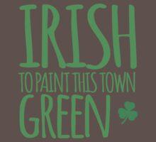 IRISH TO paint this town GREEN! with shamrocks Baby Tee