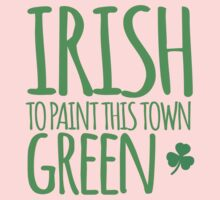 IRISH TO paint this town GREEN! with shamrocks One Piece - Long Sleeve