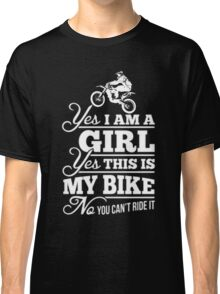 Biker - Yes I Am A Girl Yes This My Bike No You Can't Ride It Classic T-Shirt