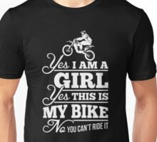 Biker - Yes I Am A Girl Yes This My Bike No You Can't Ride It Unisex T-Shirt