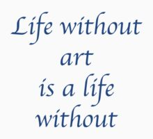 Life without art is a life without Baby Tee