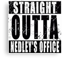 Straight Outta Nedley's Office Canvas Print