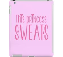 This PRINCESS SWEATS! iPad Case/Skin