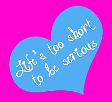 life's too short to be serious by tasteslikepink