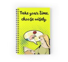 Take your time, choose wisely. (Pop art) Spiral Notebook