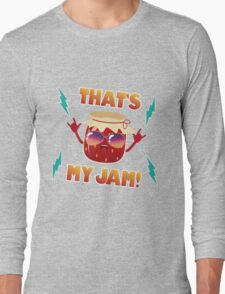 That's my jam! Long Sleeve T-Shirt