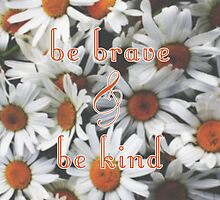 Be Brave & Be Kind by Isabella Brown
