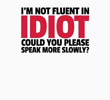 Not Fluent In Idiot Funny Quote Unisex T-Shirt