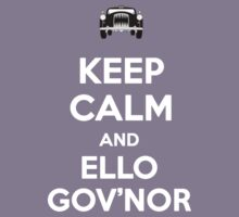 Keep Calm and Ello Gov'nor by cisnenegro