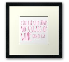 It's a chillin with a glass of wine kind of day Framed Print