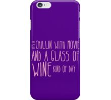 It's a chillin with a glass of wine kind of day iPhone Case/Skin