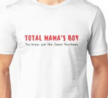 Total Mama's Boy (You know, just like Jason Voorhees) Unisex T-Shirt