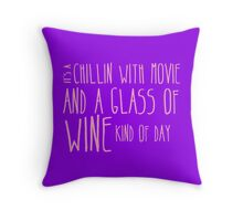 It's a chillin with a glass of wine kind of day Throw Pillow