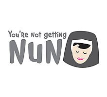 You're not getting NUN! (none) Photographic Print
