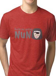 You're not getting NUN! (none) Tri-blend T-Shirt