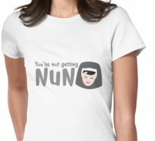 You're not getting NUN! (none) Womens Fitted T-Shirt